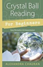 Crystal Ball Reading for Beginners : Easy Divination and Interpretation by...