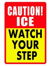 CAUTION ICE ! WATCH YOUR STEP Sign Durable Aluminum NO RUST Security Sign COLOR