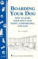 Boarding Your Dog: How to Make Your Dog's Stay Happy, Comfortable, and Safe: