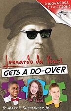 Leonardo da Vinci Gets a Do-Over (Innovators in Action) by Mark P. Friedlander