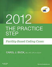 NEW The Practice Step: Facility-Based Coding Cases, 2012 Edition, 1e