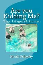 NEW Are you Kidding Me?: True Lifeguard Stories by Nicole B Palevsky