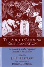 The South Carolina Rice Plantation Papers of Robert F W Allston by J H Easterby