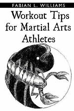 Workout Tips for Martial Arts Athletes by Fabian L. Williams (2009, Paperback)