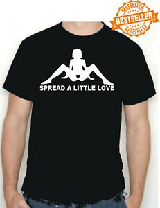 SPREAD A LITTLE LOVE T-shirt / Rude / Sex / Legs / Funny / Birthday / All Sizes