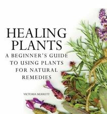 Healing Plants : A Beginner's Guide to Using Plants for Natural Remedies by Vict