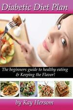 Diabetic Diet Plan : The Beginners Guide to Healthy Eating and Keeping the...