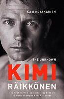 The Unknown Kimi Raikkonen,Kari Hotakainen- 9781471177699