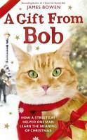 A Gift from Bob: How a Street Cat Helped One Man Learn the Meaning of Christmas,