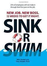 Sink Or Swim!: New Job. New Boss. 12 Weeks to Get It Right. .. Sindell, Milo