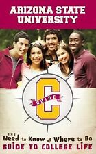 Arizona State University: The Need to Know, Where to Go Guide to College Life (C