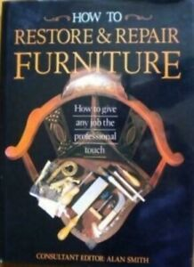 How to Restore and Repair Furniture Consultant editor Alan Smith, Free Post