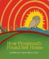 How Frogmouth Found Her Home by Kwaymullina, Ambelin