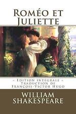 Roméo et Juliette : Edition Intégrale - Traduction de François-Victor Hugo by...