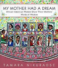 My Mother Had a Dream: 8African-American Women Share Their Mothers' Words of Wis