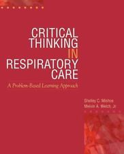 Critical Thinking in Respiratory Care, Melvin A. Welch Jr., Shelly C. Mishoe, Ac