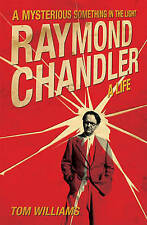 Raymond Chandler: A Mysterious Something in the Light: a Life by Tom Williams