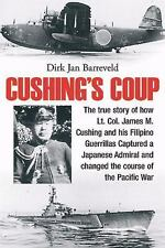 Cushing's Coup: The True Story of How Lt. Col. James Cushing & His Filipino Gue