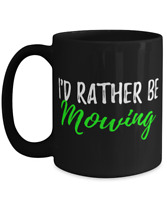 I'd Rather Be Mowing Tea Cup Funny Gift Coffee Mug When Cut Grass