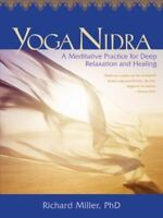 Yoga Nidra: A Meditative Practice for Deep Relaxation and Healing: By Richard...