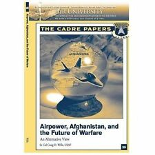 Airpower, Afghanistan, & the Future of Warfare: An Alternative View Cadre Papers