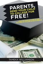 PARENTS, Send Your Child to College for FREE! : Steps My Families Took to Win...