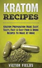 USED (LN) Kratom Recipes: Kratom Preparation Made Easy! Tasty, Fast & Easy Food