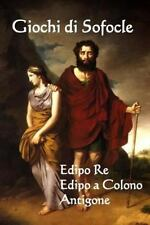 Giochi Di Sofocle: Edipo Re, Edipo a Colono, Antigone : The Plays of...