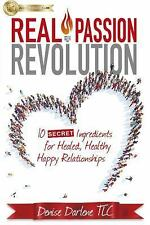 Real Passion Revolution: 10 Secret Ingredients for Healed, Healthy, Happy Relati