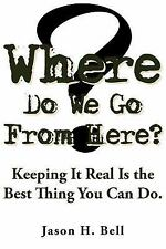 Where Do We Go from Here? : Keeping It Real Is the Best Thing You Can Do by...