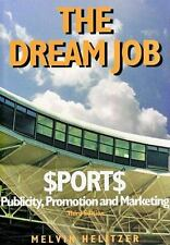 The Dream Job: Sports Publicity, Promotion and Marketing, 3rd Ed. Helitzer, Mel
