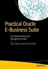 Practical Oracle e-Business Suite : An Implementation and Management Guide by...