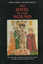 The Jewel in the Wound: How the Body Expresses the Needs of the Psyche and Offer