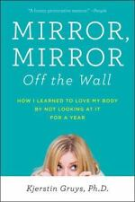 Mirror, Mirror Off the Wall: How I Learned to Love My Body by Not Looking at It