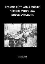 """CD RSI FASCISMO LEGIONE AUTONOMA MOBILE """"ETTORE MUTI"""" UNA DOCUMENTAZIONE 2016"""