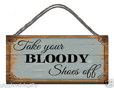 HANDMADE SHABBY CHIC FUNNY WOODEN SIGN TAKE YOUR BLOODY SHOES OFF GIFT PRESENT