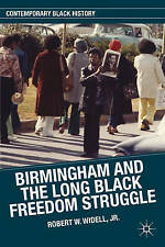Birmingham and the Long Black Freedom Struggle (Contemporary Black History), Wid