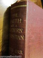 The Faith of a Modern Christian  James Orr  / 1910 ed Antique H/C Religion