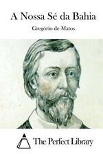 A Nossa Sé Da Bahia by Gregório de Matos (2015, Paperback)