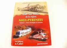 Sur les rails de la région Midi-Pyrénées Volume 1 Dordogne José Banaudo Cabri