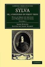 Sylva, Or, a Discourse of Forest Trees: With an Essay on the Life and Works of t