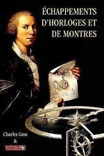 Echappements d'horloges et de Montres by Watchmakers Publishing and Charles...