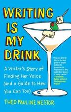Writing Is My Drink: A Writer's Story of Finding Her Voice and a Guide to How Y