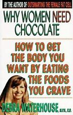 Why Women Need Chocolate: How to Get the Body You Want By Eating the Foods You