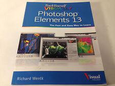 Teach Yourself Visually Photoshop Elements 13 by Richard Wentk