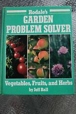 Rodale's Garden Problem Solver : Vegetables, Fruits and Herbs by Jeff Ball...