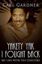 Yakety Yak I Fought Back : My Life with the Coasters by Veta Gardner (2008,...