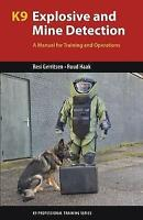 K9 Explosive and Mine Detection: A Manual for Training and Operations (K9 Profes