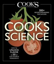 Cook's Science : How to Unlock Flavor in 50 of Our Favorite Ingredients...
