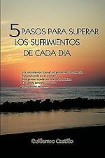 5 pasos para superar los sufrimientos de cada Dia by Guillermo Castillo...
